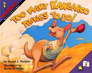 Too Many Kangaroo Things to Do! by Stuart J. Murphy & Kevin O'Malley