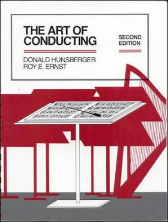 The Art of Conducting by Donald Hunsberger & Roy E. Ernst