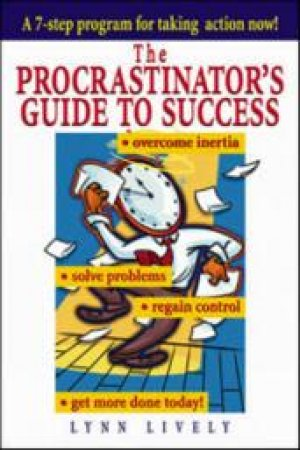 The Procrastinator's Guide to Success by Lynn Lively