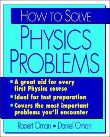 How to Solve Physics Problems by Robert M. Oman & Daniel M. Oman