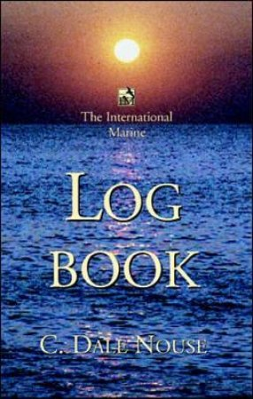 The International Marine Log Book by C. Dale Nouse