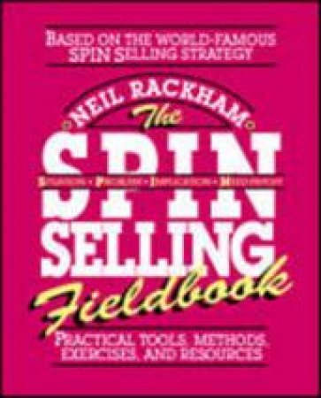 The Spin Selling Fieldbook by Neil Rackham