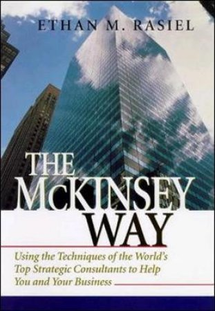 The McKinsey Way by Ethan M. Rasiel