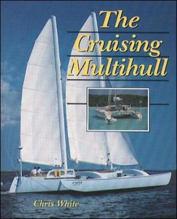 The Cruising Multihull by Chris White
