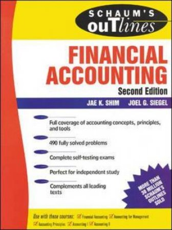 Schaum's Outline of Theory and Problems of Financial Accounting by Jae K. Shim & Joel G. Siegel
