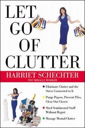 Let Go of Clutter by Harriet Schechter