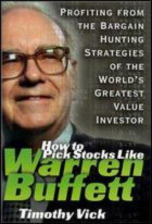 How to Pick Stocks Like Warren Buffett by Timothy P. Vick