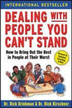 Dealing With People You Can't Stand by Rick Brinkman & Rick Kirschner