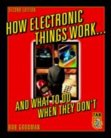How Electronic Things Work and What to Do When They Don't by Robert L. Goodman