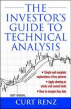 Investor's Guide to Technical Analysis by Curt Renz