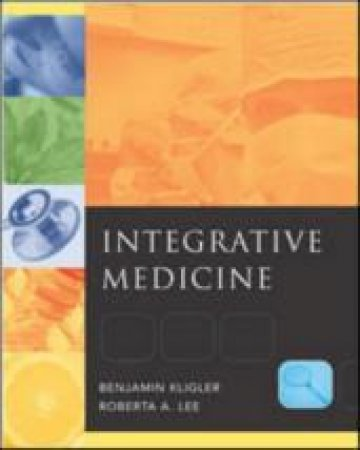 Integrative Medicine by Benjamin Kligler & Roberta A. Lee