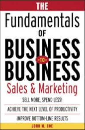 The Fundamentals of Business-To-Business by John M. Coe