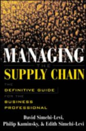 Managing the Supply Chain by David Simchi-Levi & Philip Kaminsky & Edith Simchi-Levi