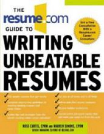 The Resume.Com Guide to Writing Unbeatable Resumes by Rose Curtis & Warren Simons