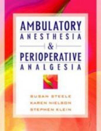 Ambulatory Anesthesia and Perioperative Analgesia by Susan M. Steele & Karen C. Nielsen & Stephen M. Klein & Susan M. Steele & Karen C. Nielsen