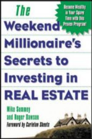 The Weekend Millionaire's Secrets to Investing in Real Estate by Mike Summey & Roger Dawson
