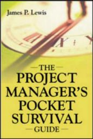 The Project Manager's Pocket Survival Guide by James P. Lewis