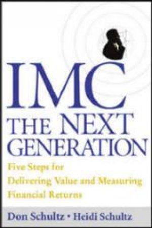 Imc, the Next Generation by Don E. Schultz & Heidi Schultz