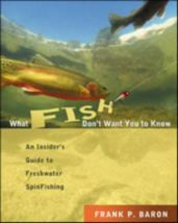 What Fish Don't Want You to Know by Frank P. Baron