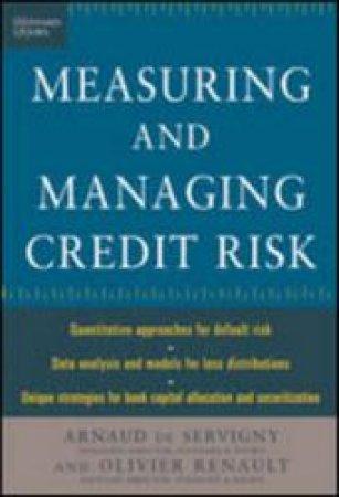 Measuring and Managing Credit Risk by Arnaud De Servigny & Olivier Renault & Arnaud De Servigny