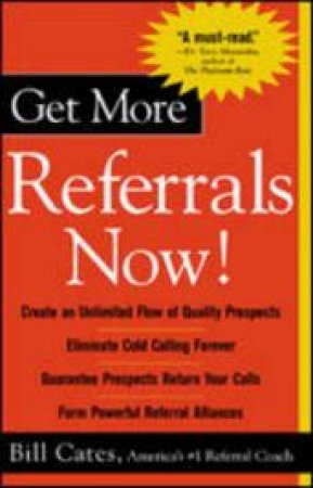 Get More Referrals Now by Bill Cates & W. R. Cates