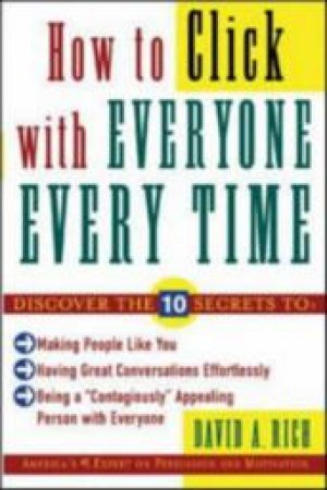 How to Click With Everyone Every Time by David A. Rich