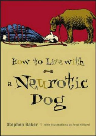 How to Live With a Neurotic Dog by Stephen Baker & Fred Hilliard