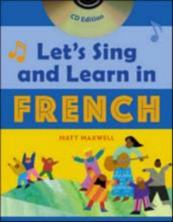 Let's Sing and Learn in French by Matt Maxwell