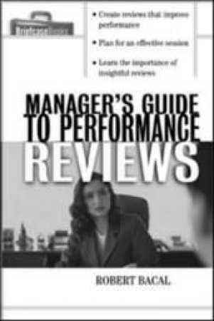 Manager's Guide to Performance Reviews by Robert Bacal