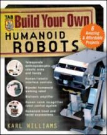Build Your Own Humanoid Robots by Karl P. Williams