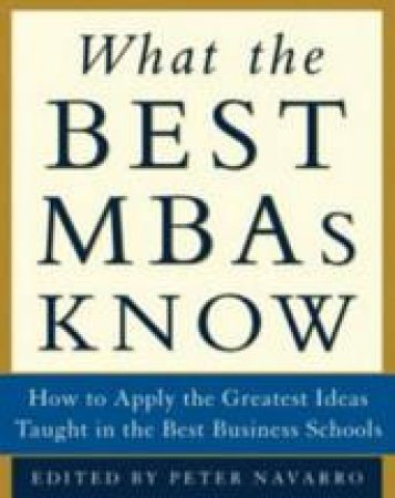 What The Best MBAs Knows by Peter Navarro