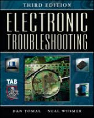 Electronic Troubleshooting by Daniel R. Tomal & Neal S. Widmer