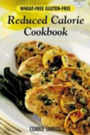 Wheat-Free, Gluten-Free, Reduced- Calorie Cookbook by Connie Sarros