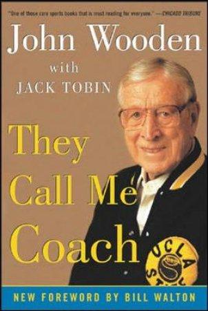 They Call Me Coach by John R. Wooden & Jack Tobin & Bill Walton