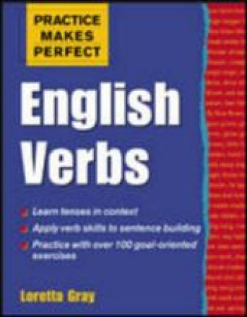 Practice Makes Perfect English Verbs by Loretta Gray