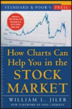 Standard & Poor's How Charts Can Help You in the Stock Market by William L. Jiler