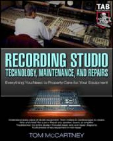 Recording Studio Technology, Maintenance, and Repairs by Tom McCartney
