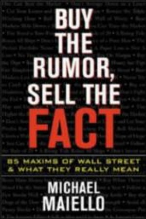 Buy the Rumor, Sell the Fact by Michael Maiello