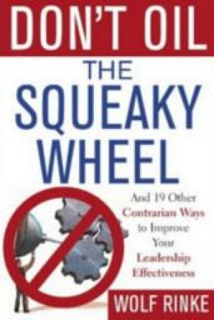 Don't Oil the Squeaky Wheel by Wolf J. Rinke