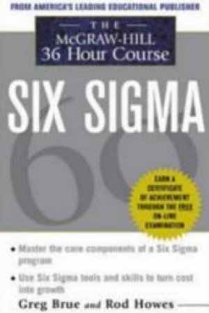 The McGraw-Hill 36-Hour Course Six Sigma by Greg Brue & R. Howes
