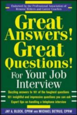 Great Answers! Great Questions! For Your Job Interview by Jay A. Block & Michael Betrus