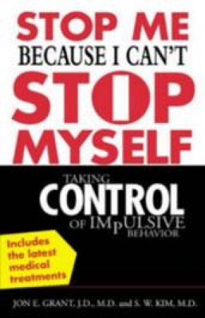Stop Me Because I Can't Stop Myself by Jon E. Grant & S. W. Kim