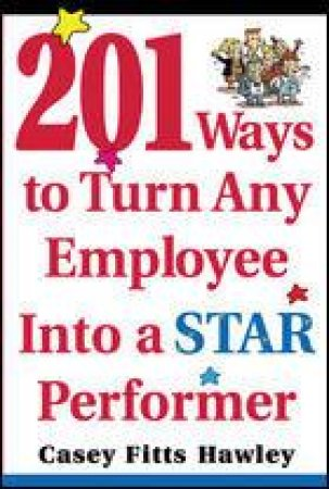 201 Ways to Turn Any Employee into a Star Performer by Casey Fitts Hawley