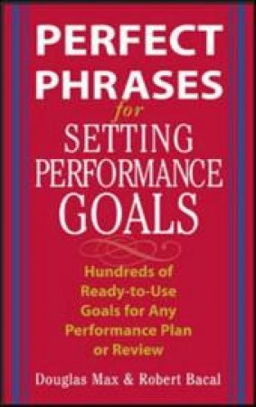 Perfect Phrases for Setting Performance Goals by Douglas Max & Robert Bacal