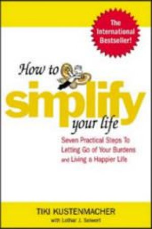 How to Simplify Your Life by Tiki Kustenmacher & Lothar J. Seiwert & Werner Kustenmacher