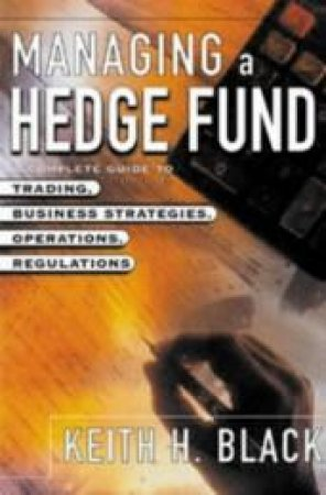 Managing a Hedge Fund by Keith H. Black
