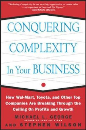 Conquering Complexity in Your Business by Michael L. George & Stephen A. Wilson