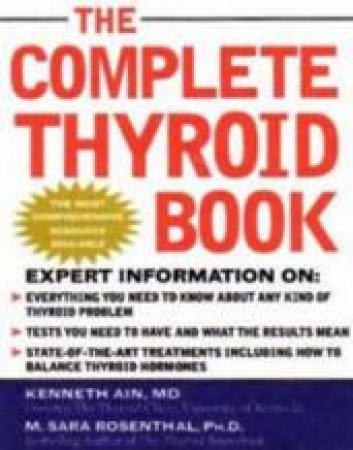 The Complete Thyroid Book by Kenneth B. Ain & M. Sara Rosenthal