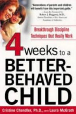 Four Weeks to a Better-Behaved Child by Cristine Chandler & Laura McGrath