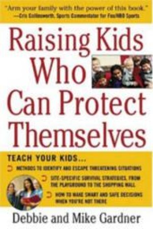 Raising Kids Who Can Protect Themselves by Debbie Gardner & Mike Gardner